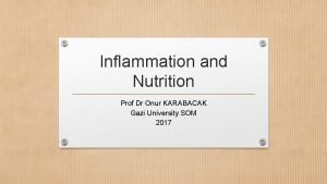 Inflammation and Nutrition Prof Dr Onur KARABACAK Gazi