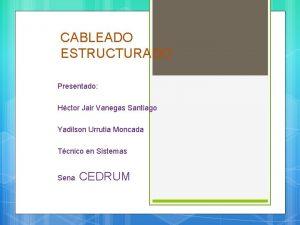 CABLEADO ESTRUCTURADO Presentado Hctor Jair Vanegas Santiago Yadilson