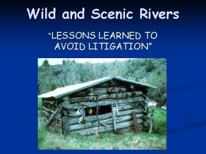 Wild and Scenic Rivers LESSONS LEARNED TO AVOID