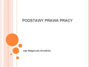 PODSTAWY PRAWA PRACY mgr Magorzata Grzekw POJCIE PRAWA