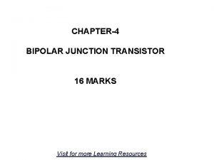 CHAPTER4 BIPOLAR JUNCTION TRANSISTOR 16 MARKS Visit for