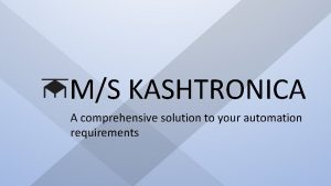 MS KASHTRONICA A comprehensive solution to your automation