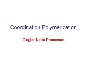 Coordination Polymerization Ziegler Natta Processes Stereoregular Polymerization Cationic