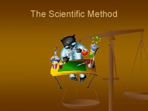 The Scientific Method The Scientific Method Science the