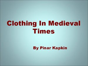 Clothing In Medieval Times By Pinar Kapkin Medieval
