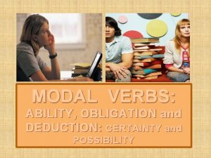 MODAL VERBS ABILITY OBLIGATION and DEDUCTION CERTAINTY and
