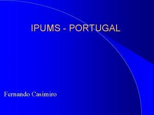 IPUMS PORTUGAL Fernando Casimiro Population Censuses in Portugal