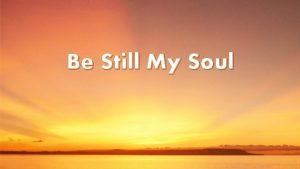 Be Still My Soul Be still my soul