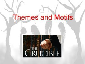 Themes and Motifs Themes The central idea or