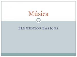 Msica ELEMENTOS BSICOS Componentes Bsicos Ao escrever uma