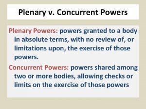 Plenary v Concurrent Powers Plenary Powers powers granted