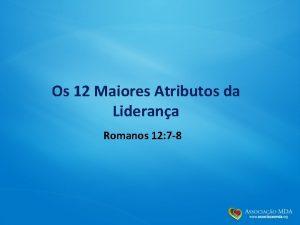 Os 12 Maiores Atributos da Liderana Romanos 12