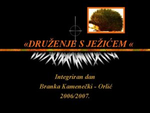 DRUENJE S JEIEM Integriran dan Branka Kameneki Orli