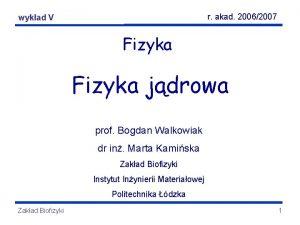 r akad 20062007 Fizyka wykadjdrowa V Fizyka jdrowa
