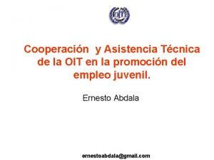 Cooperacin y Asistencia Tcnica de la OIT en