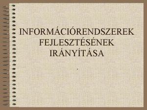INFORMCIRENDSZEREK FEJLESZTSNEK IRNYTSA Alkalmazs projekt Alkalmazs a vllalat