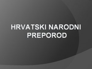 HRVATSKI NARODNI PREPOROD HRVATSKI NARODNI PREPOROD Nacionalnipolitiki i