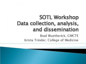 SOTL Workshop Data collection analysis and dissemination Brad