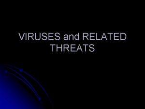 VIRUSES and RELATED THREATS Malicious Programs Malicious Program