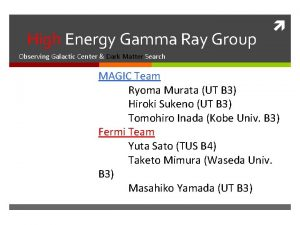 High Energy Gamma Ray Group Observing Galactic Center