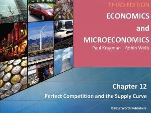 THIRD EDITION ECONOMICS and MICROECONOMICS Paul Krugman Robin