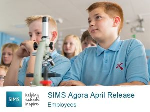 SIMS Agora April Release Employees Employees We are