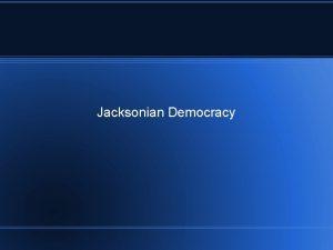 Jacksonian Democracy Era of Good Feelings 1817 1825