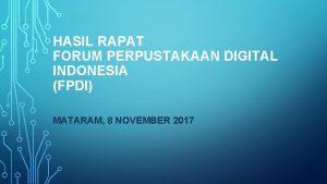 HASIL RAPAT FORUM PERPUSTAKAAN DIGITAL INDONESIA FPDI MATARAM