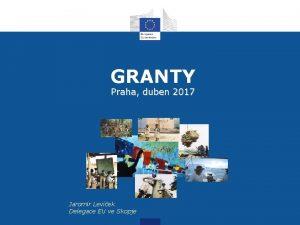 GRANTY Praha duben 2017 Jaromr Levek Delegace EU
