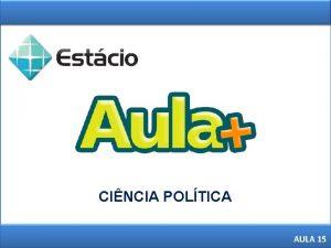 CINCIA POLTICA 1 AULA 15 CINCIA POLTICA AULA