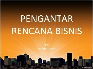 PENGANTAR RENCANA BISNIS By FOKABI TEAM Rencana Bisnis