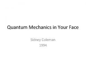Quantum Mechanics in Your Face Sidney Coleman 1994