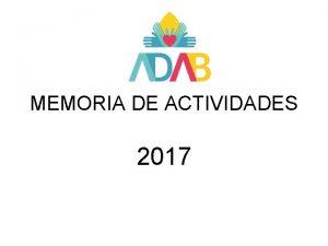 MEMORIA DE ACTIVIDADES 2017 PRESENTACION La Asociacin para