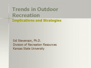 Trends in Outdoor Recreation Implications and Strategies Sid