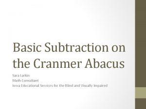 Basic Subtraction on the Cranmer Abacus Sara Larkin