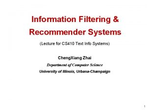 Information Filtering Recommender Systems Lecture for CS 410