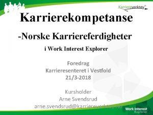 Karrierekompetanse Norske Karriereferdigheter i Work Interest Explorer Foredrag