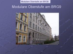 Modulare Oberstufe am BRG 9 Modulare Oberstufe am
