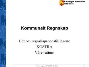 Levanger kommune rdmannen Kommunalt Regnskap Litt om regnskapsoppstillingene