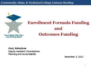 Enrollment Formula Funding and Outcomes Funding Gary Johnstone