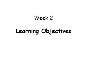 Week 2 Learning Objectives 1 Differentiate between the