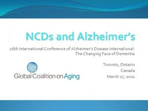 NCDs and Alzheimers 26 th International Conference of