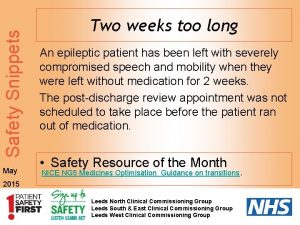 Safety Snippets May Two weeks too long An