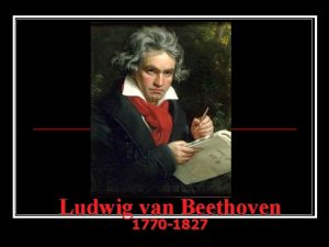 Ludwig van Beethoven 1770 1827 The Early Years
