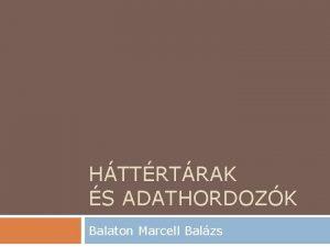 HTTRTRAK S ADATHORDOZK Balaton Marcell Balzs Mi van