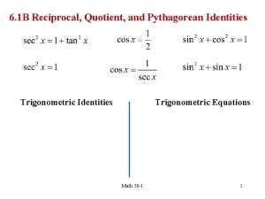 6 1 B Reciprocal Quotient and Pythagorean Identities