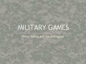 MILITARY GAMES Video Games and the Warfighter About