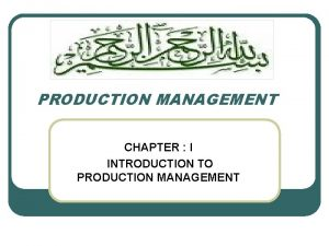 PRODUCTION MANAGEMENT CHAPTER I INTRODUCTION TO PRODUCTION MANAGEMENT