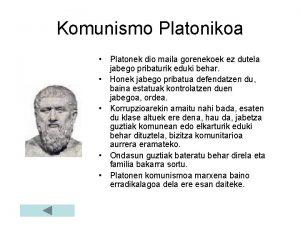 Komunismo Platonikoa Platonek dio maila gorenekoek ez dutela