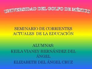 SEMINARIO DE CORRIENTES ACTUALES DE LA EDUCACIN ALUMNAS